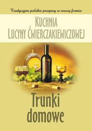 okładka Kuchnia Lucyny Ćwierczakiewiczowej. Trunki domowe, Ebook | Joanna Baranowska