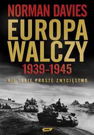 okładka Europa walczy 1939-1945. Nie takie proste zwycięstwo, Książka | Norman Davies