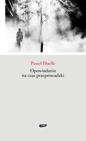 okładka Opowiadania na czas przeprowadzki, Książka | Paweł Huelle
