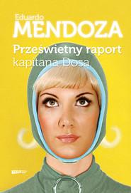 okładka Prześwietny raport kapitana Dosa , Książka | Mendoza Eduardo