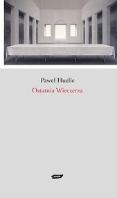 okładka Ostatnia Wieczerza, Książka | Paweł Huelle