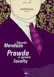 okładka Prawda o sprawie Savolty, Książka | Mendoza Eduardo