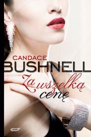 okładka Za wszelką cenę, Książka | Bushnell Candace