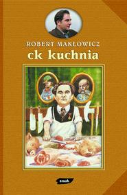 okładka CK Kuchnia, Książka | Robert Makłowicz