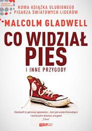 okładka Co widział pies i inne przygody, Książka | Malcolm Gladwell