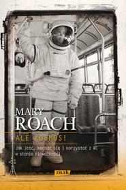 okładka Ale kosmos! Jak jeść, kochać się i korzystać z WC w stanie nieważkości, Książka | Mary Roach