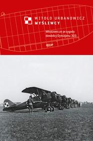 okładka Myśliwcy. Młodzieńcze przygody dowódcy Dywizjonu 303, Książka   Urbanowicz Witold