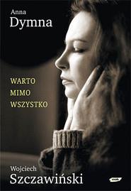 okładka Warto mimo wszystko, Książka   Anna Dymna, Wojciech Szczawiński