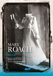okładka Duch. Nauka na tropie życia pozagrobowego, Książka | Mary Roach