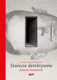 okładka Stulecie detektywów. Drogi i przygody kryminalistyki, Książka | Jürgen Thorwald