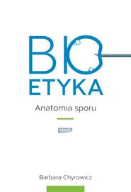 okładka Bioetyka. Anatomia sporu, Książka | Barbara Chyrowicz s.