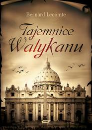 okładka Tajemnice Watykanu, Książka | Bernard Lecomte