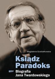 okładka Ksiądz Paradoks. Biografia Jana Twardowskiego, Książka | Magdalena Grzebałkowska