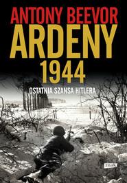 okładka Ardeny 1944. Ostatnia szansa Hitlera., Książka | Antony Beevor