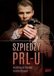 okładka Szpiedzy PRL-u, Książka | Władysław Bułhak, Patryk Pleskot