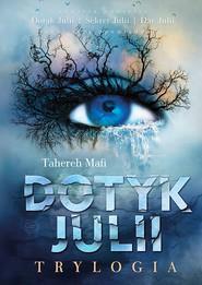 okładka Dotyk Julii. Trylogia, Książka | Tahereh Mafi