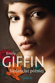 okładka Siedem lat później, Książka | Emily Giffin