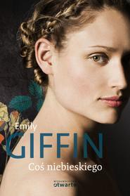 okładka Coś niebieskiego, Książka | Emily Giffin