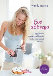okładka Coś dobrego, Książka | Wendy Francis