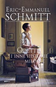 okładka Odette i inne historie miłosne, Książka | Eric-Emmanuel Schmitt
