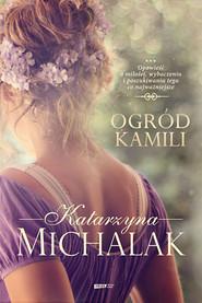 okładka Ogród Kamili, Książka | Katarzyna Michalak