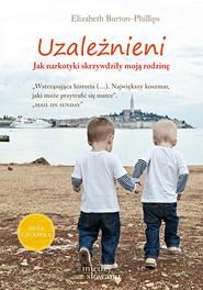 okładka Uzależnieni. Jak narkotyki skrzywdziły moją rodzinę, Książka | Elizabeth Burton-Phillips