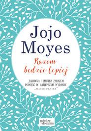 okładka Razem będzie lepiej, Książka | Jojo Moyes