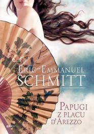 okładka Papugi z placu d'Arezzo, Książka | Eric-Emmanuel Schmitt
