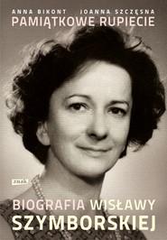 okładka Pamiątkowe rupiecie. Biografia Wisławy Szymborskiej, Książka | Joanna Szczęsna, Anna Bikont