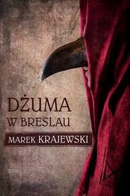 okładka Dżuma w Breslau, Książka | Marek Krajewski