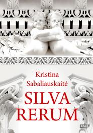 okładka Silva rerum, Książka   Sabaliauskaitė Kristina