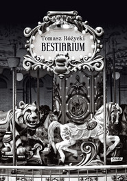 okładka Bestiarium, Książka | Tomasz  Różycki