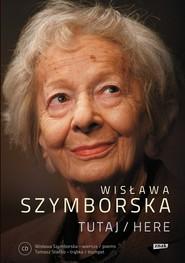 okładka Tutaj/Here. Wydanie z płytą CD, Książka | Wisława Szymborska