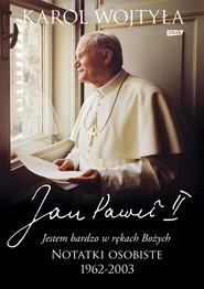 """okładka """"Jestem bardzo w rękach Bożych"""". Notatki osobiste 1962-2003, Książka   Jan Paweł II, Wojtyła Karol"""