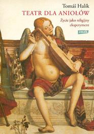 okładka Teatr dla aniołów. Życie jako religijny eksperyment, Książka   Tomas Halik