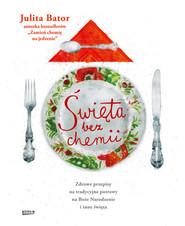 okładka Święta bez chemii. Zdrowe przepisy na tradycyjne potrawy na Boże Narodzenie i inne święta, Książka | Julita Bator