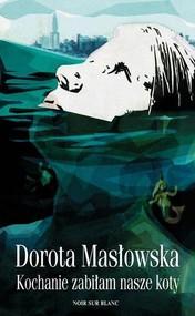 okładka Kochanie, zabiłam nasze koty, Książka | Dorota Masłowska