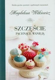 okładka Szczęście pachnące wanilią, Książka | Magdalena Witkiewicz