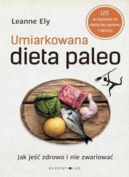 okładka Umiarkowana dieta paleo. Jak jeść zdrowo i nie zwariować, Książka | Ely Leanne