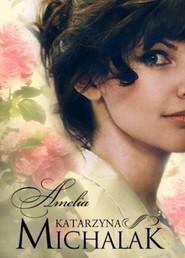 okładka Amelia, Książka   Katarzyna Michalak