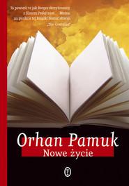 okładka Nowe życie, Książka | Orhan Pamuk
