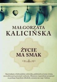 okładka Życie ma smak, Książka   Małgorzata Kalicińska