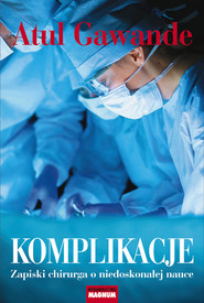 okładka Komplikacje. Zapiski chirurga o niedoskonałej nauce, Książka | Atul Gawande