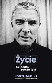 okładka Życie to jednak strata jest, Książka | Andrzej Stasiuk, Wodecka Dorota