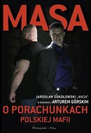 okładka Masa o porachunkach polskiej mafii, Książka | Artur Górski, Sokołowski Jarosław