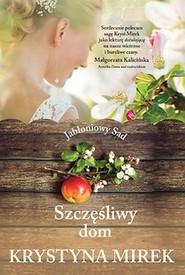 okładka Szczęśliwy dom. Jabłoniowy sad, Książka   Krystyna Mirek