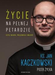 okładka Życie na pełnej petardzie, Książka | Ks. Jan Kaczkowski, Żyłka Piotr