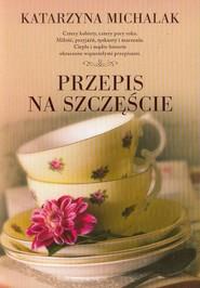okładka Przepis na szczęście, Książka | Katarzyna Michalak