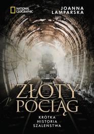 okładka Złoty pociąg. Krótka historia szaleństwa , Książka | Joanna  Lamparska