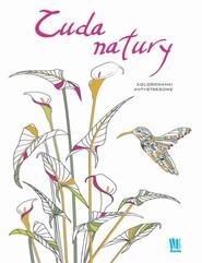 okładka Cuda natury. Kolorowanki antystresowe, Książka |